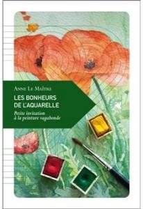 Les bonheurs de l'aquarelle - Anne Le Maitre - Rencontres buissonnieres