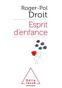 Roger-Pol Droit -Esprit d'enfance - rencontres buissonnieres